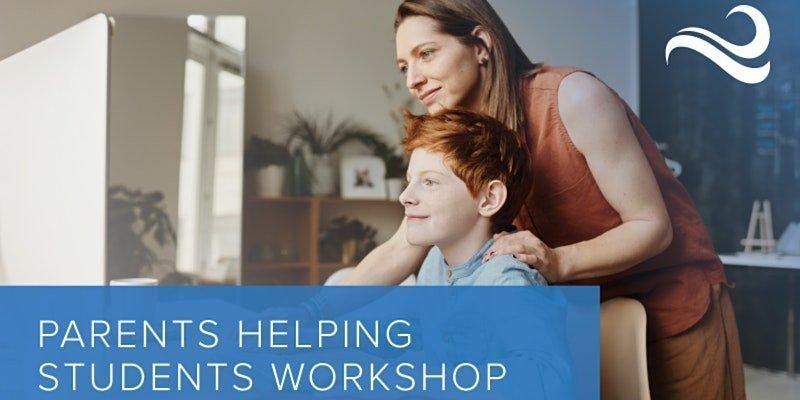 Parents Helping Students Workshop - FREE